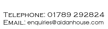 Telephone: 01789 292824, Email enquiries@aidanhouse.com